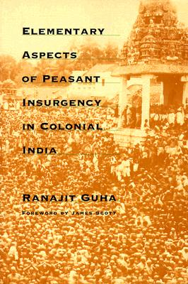Elementary Aspects of Peasant Insurgency in Colonial India By Guha, Ranajit/ Scott, James C. (CON)
