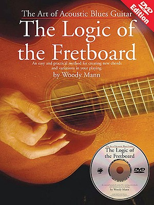 Logic of the Fretboard the Art of Acoustic Blues Guitar with DVD By Mann, Woody